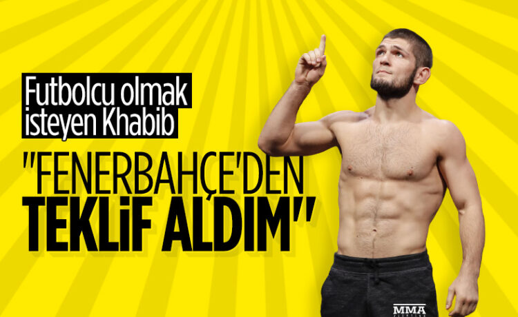 Khabib Nurmagomedov: Fenerbahçe'den teklif aldım
